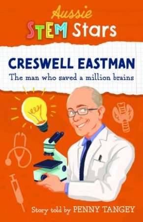 Aussie STEM Stars: Creswell Eastman by Penny Tangey
