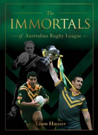 Immortals Of Rugby League by Liam Hauser