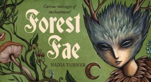 Forest Fae Messages by Nadia Turner