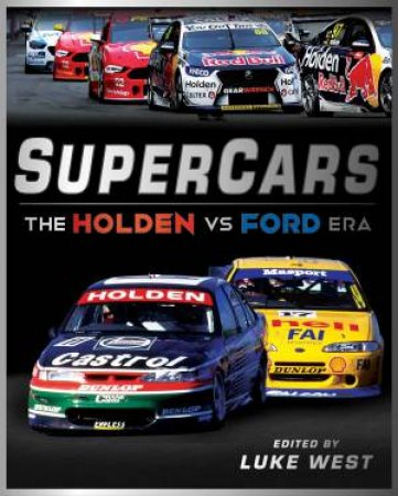 Supercars: The Great Australian Sporting Rivalry Story by Luke West
