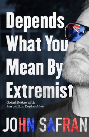 Depends What You Mean By Extremist: Going Rogue With Australian Deplorables by John Safran