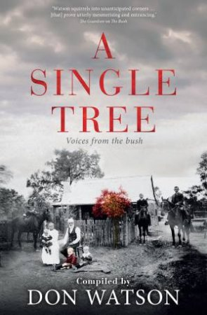 A Single Tree: Voices From The Bush by Don Watson