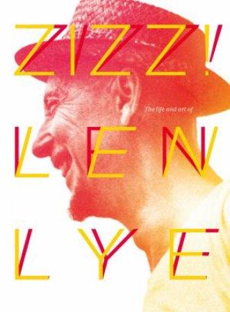 Zizz: The Life & Art of Len Lye, in his own words
