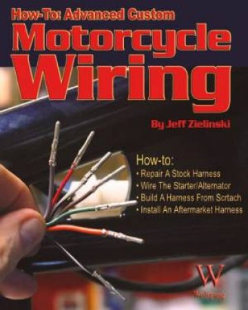 Advanced Customer Motorcycle Wiring by Jeff Zielinski