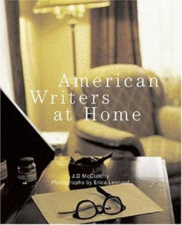 American Writers At Home by J D McClatchy