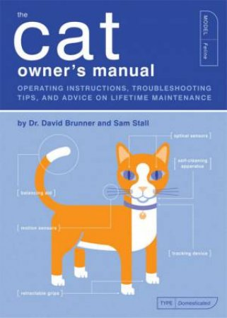 The Cat Owner's Manual: Operating Instructions, Troubleshooting Tips, And Advice On Lifetime Maintenance by Dr David Brunner & Sam Stall