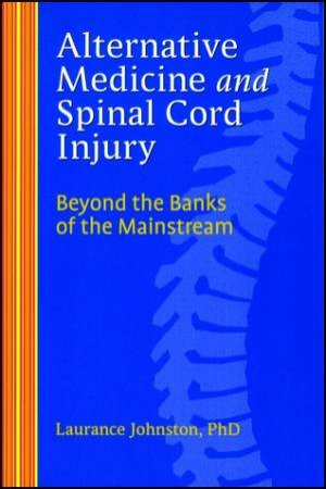Alternative Medicine And Spinal Cord Injury by Laurance Johnston
