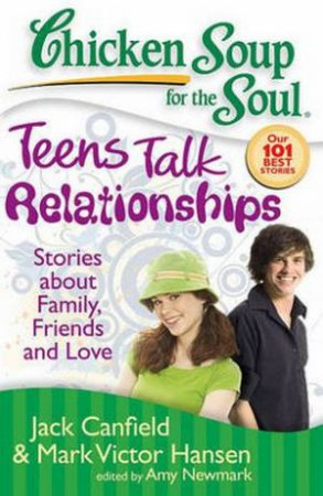 Chicken Soup For The Soul: Teens Talk: Relationships
