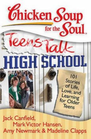 Chicken Soup For The Soul: Teens Talk: High School
