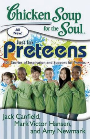 Chicken Soup for the Soul: Just for Preteens