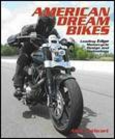 American Dream Bikes: Leading Edge Motorcycle Design and Technology by Alan Cathcart