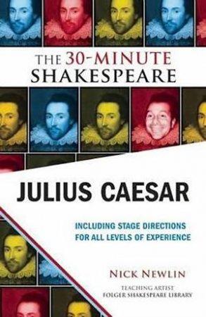 The 30-Minute Shakespeare: Julius Caesar by Nick Newlin & William Shakespeare