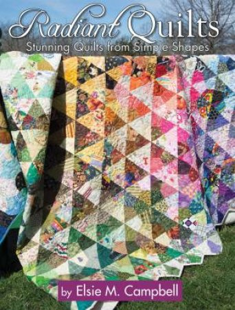 Radiant Quilts by Elsie M Campbell
