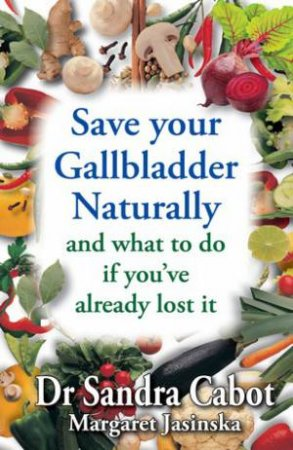 Save Your Gallbladder Naturally by Dr  Sandra Cabot - 9781936609154 - QBD  Books