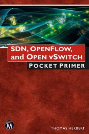 SDN, Openflow, and Open vSwitch by Thomas F. Herbert