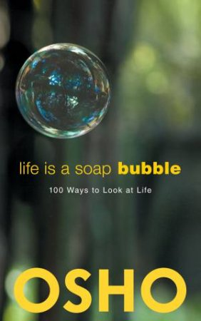 Life is a Soap Bubble: 100 Ways To Look At Life