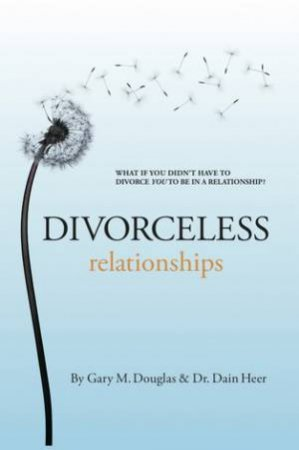 Divorceless Relationships by Gary Douglas & Dain Heer