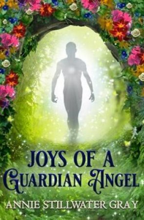Joys Of A Guardian Angel by Annie Stillwater-Gray
