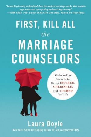 First, Kill All the Marriage Counselors by Laura Doyle
