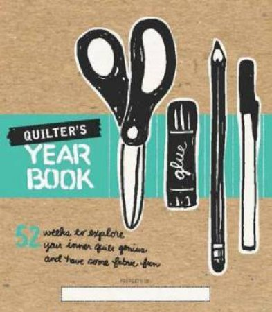 Quilter's Yearbook: 52 Weeks To Explore Your Inner Quilt Genius And Have Some Fabric Fun by Various