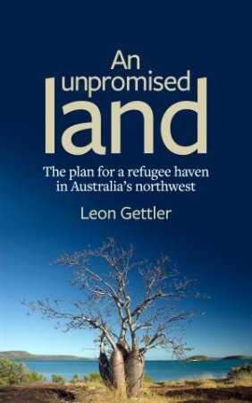 An Unpromised Land: The Plan For A Refugee Haven In Australia's Northwest