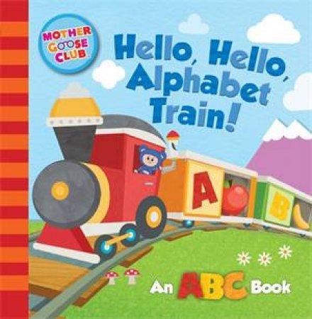 Mother Goose Club: Hello, Hello, Alphabet Train by Media Lab Books -  9781942556992 - QBD Books