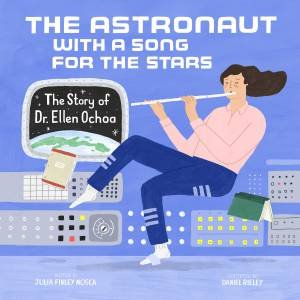 Astronaut With A Song For The Stars by Julia Finley Mosca & Daniel Rieley