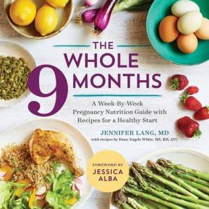 The Whole 9 Months by Jennifer Lang & Dana Angelo White & Jessica Alba