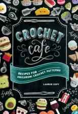 Crochet Cafe Recipes For Amigurumi Crochet Patterns