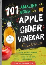 101 Amazing Uses For Apple Cider Vinegar Soothe An Upset Stomach Get More Energy Wash Out Cat Urine and 98 More
