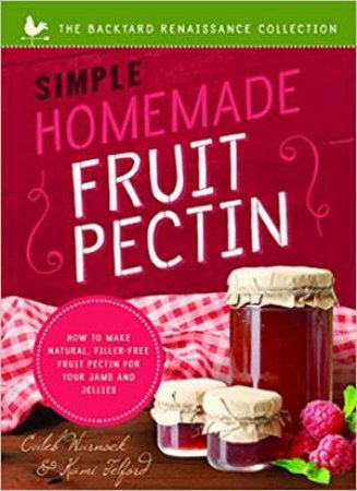 Simple Homemade Fruit Pectin: How To Make Natural, Filler-Free Fruit Pectin For Your Jams And Jellies by Caleb Warnock & Kami Telford