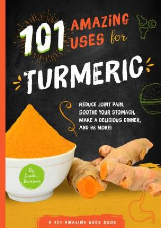 101 Amazing Uses For Turmeric