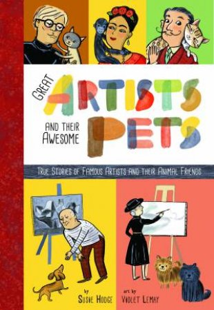 Great Artists And Their Pets by Susie Hodge & Violet Lemay