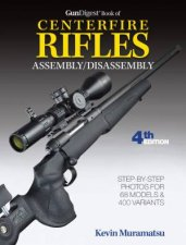 Gun Digest Book Of Centerfire Rifles Assembly  Disassembly