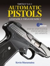 Gun Digest Book Of Automatic Pistols AssemblyDisassembly 6th Ed
