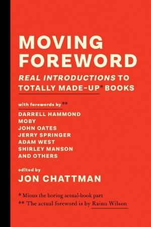 Moving Foreword: Real Introductions To Totally Made-Up Books by Jon Chattman & Rainn Wilson