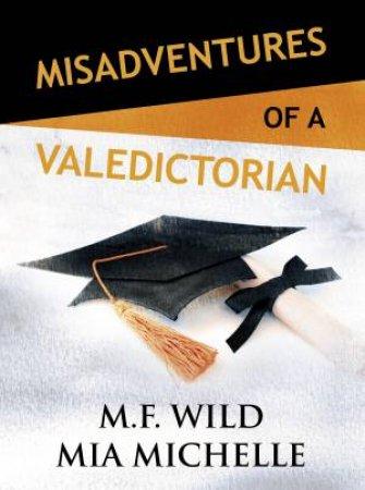 Misadventures Of A Valedictorian by M F Wild & Mia Michelle
