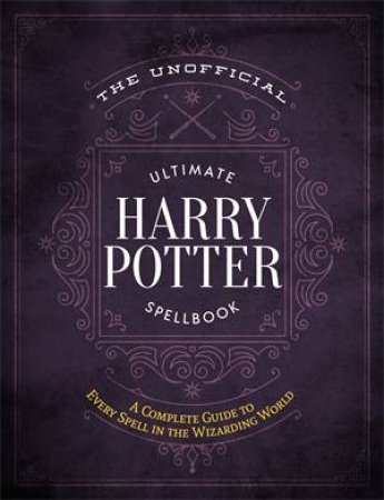 The Unofficial Ultimate Harry Potter Spellbook by Various