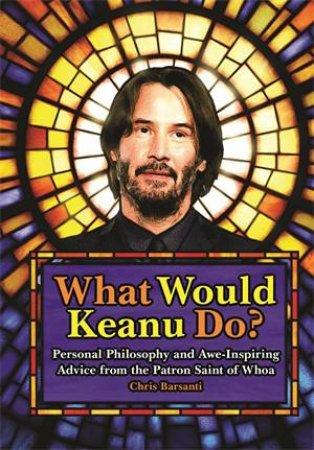 What Would Keanu Do? by Chris Barsanti
