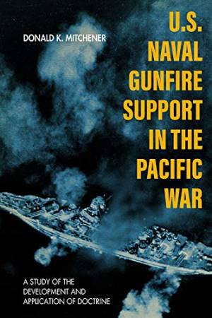 U.S. Naval Gunfire Support In The Pacific War by Donald K Mitchener