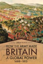 How The Army Made Britain A Global Power 16881815