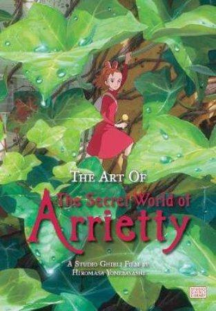 The Art Of The Secret World Of Arrietty by Hiromasa Yonebayashi