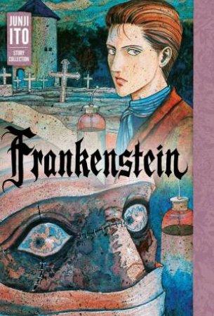 Frankenstein: Junji Ito Story Collection by Junji Ito
