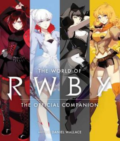World Of RWBY: The Official Companion by Daniel Wallace