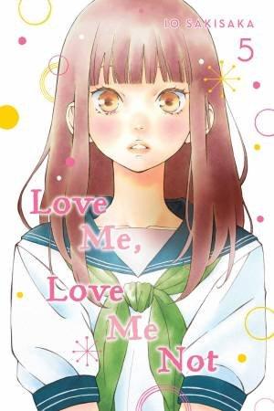 Love Me, Love Me Not, Vol. 5 by Io Sakisaka
