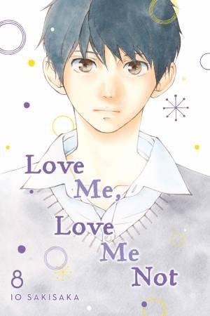 Love Me, Love Me Not, Vol. 8 by Io Sakisaka