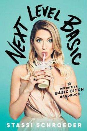 Next Level Basic: The Definitive Basic Bitch Handbook by Stassi Schroeder