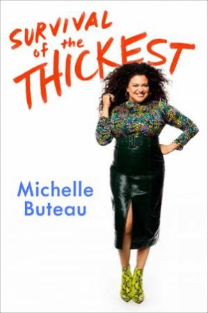 Survival Of The Thickest: Essays by Michelle Buteau