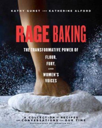 Rage Baking by Katherine Alford & Kathy Gunst