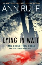 Lying In Wait Ann Rules Crime Files Vol17